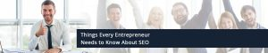 Things Every Entrepreneur Needs to Know About SEO